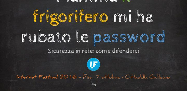IF2016 – Slide: Mamma il frigorifero mi ha rubato le password